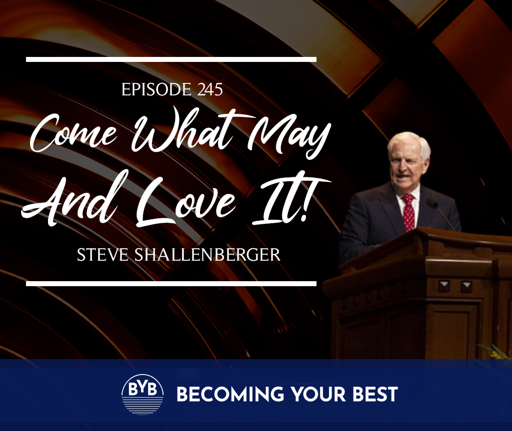 Episode 245 – Come What May And Love It!