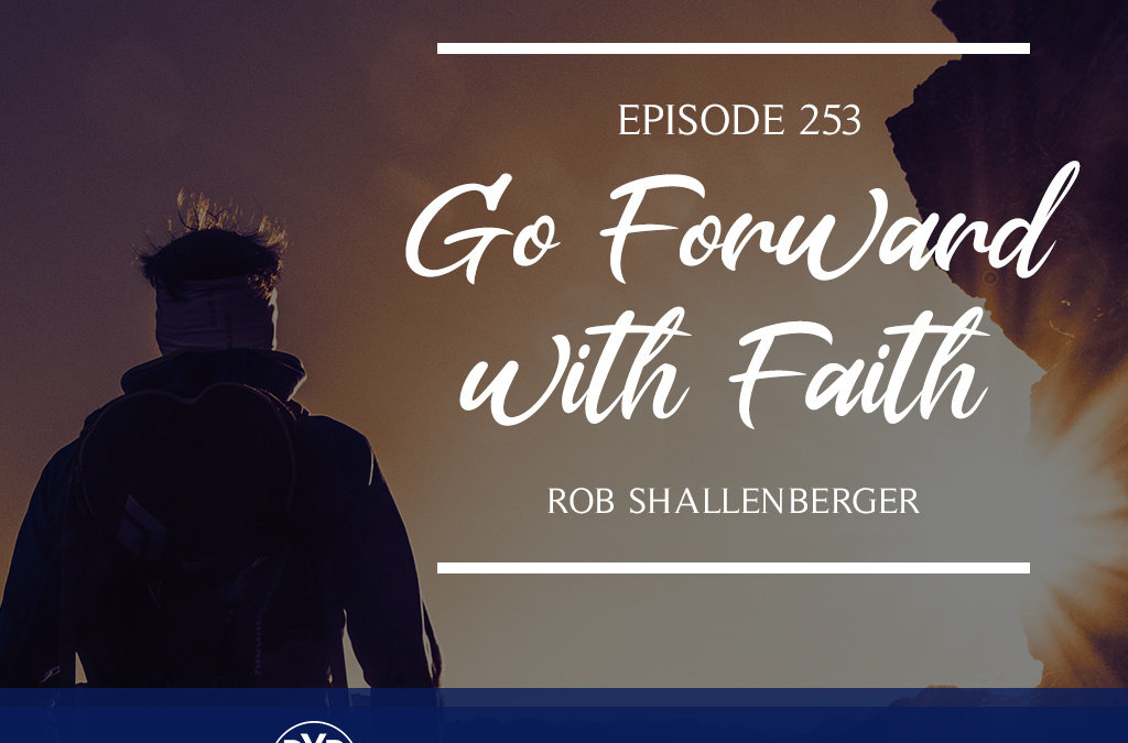 Episode 253 – Go Forward with Faith