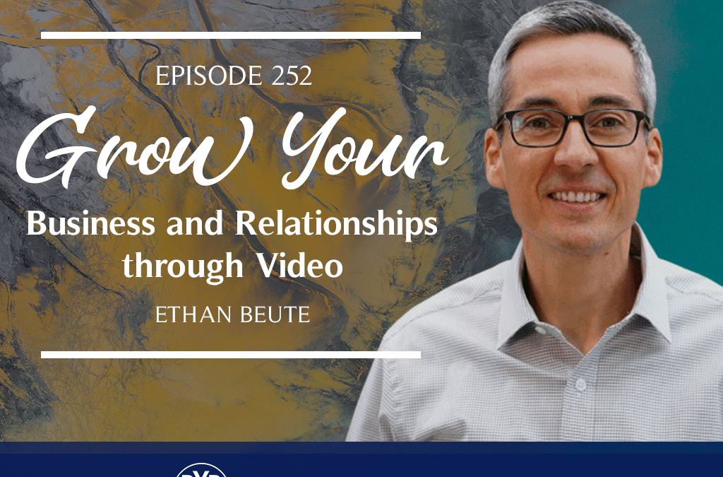 Episode 252 – Grow Your Business and Relationships through Video