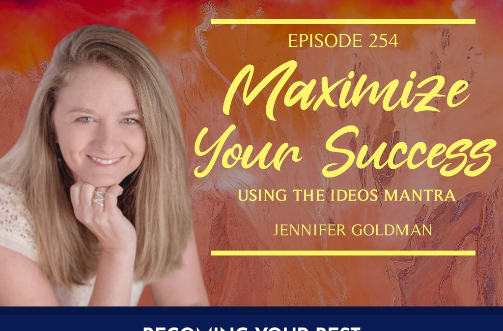 Episode 254 – Maximize Your Success Using the IDEOS Mantra