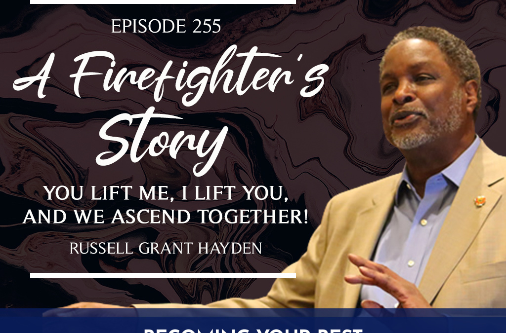 A Firefighter's Story: You lift Me, I Lift You, And We Ascend Together!