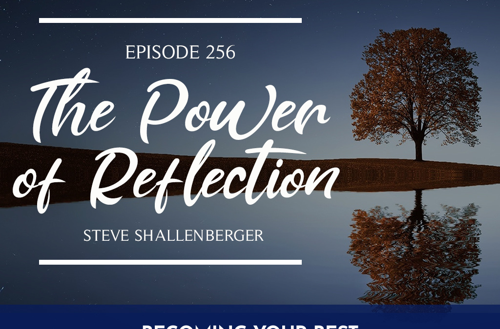 Episode 256 – The Power of Reflection