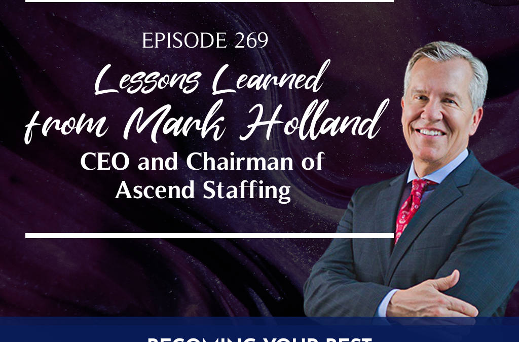 Episode 269: Lessons Learned from Mark Holland CEO and Chairman ofAscendStaffing