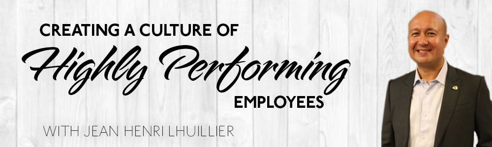 Episode 34: Creating A Culture of Highly Performing Employees