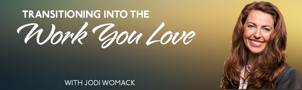 Episode 37: Transitioning Into the Work You Love