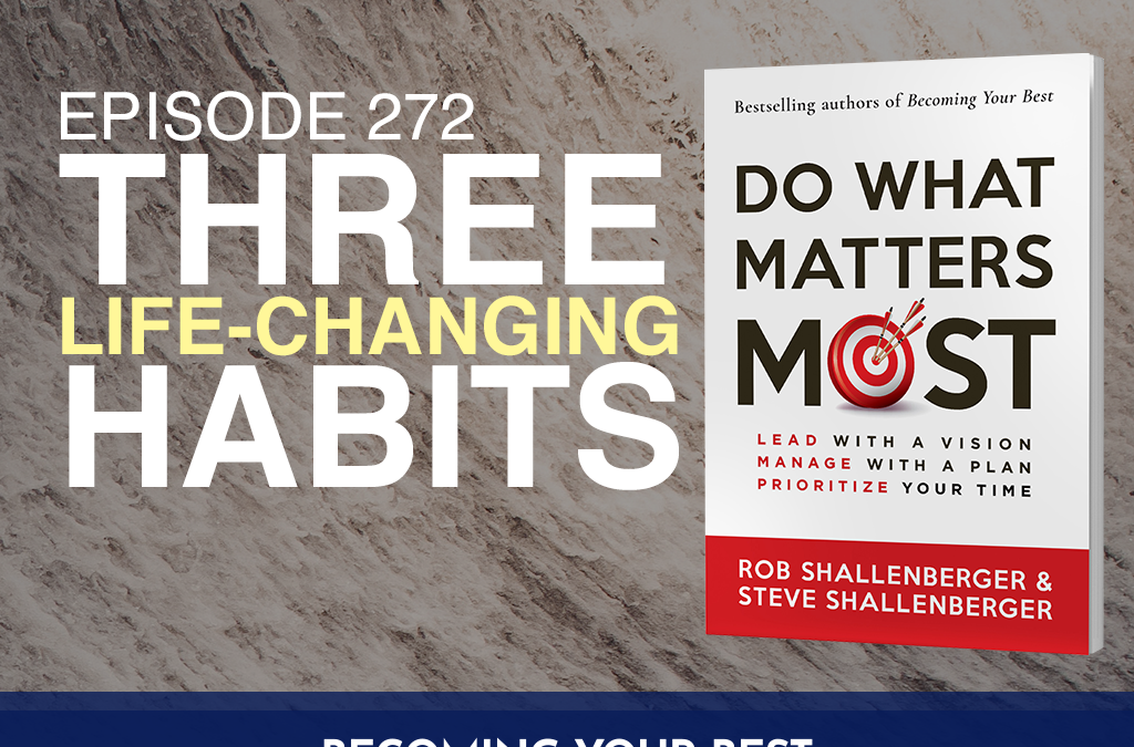 Episode 272: Do What Matters Most Three Life-Changing Habits