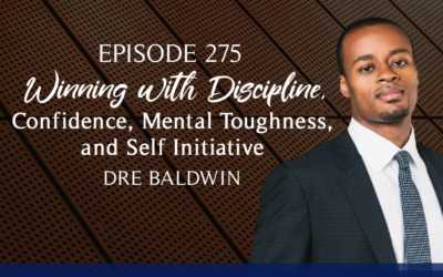 Episode 275: Winning with Discipline, Confidence, Mental Toughness, and Self Initiative