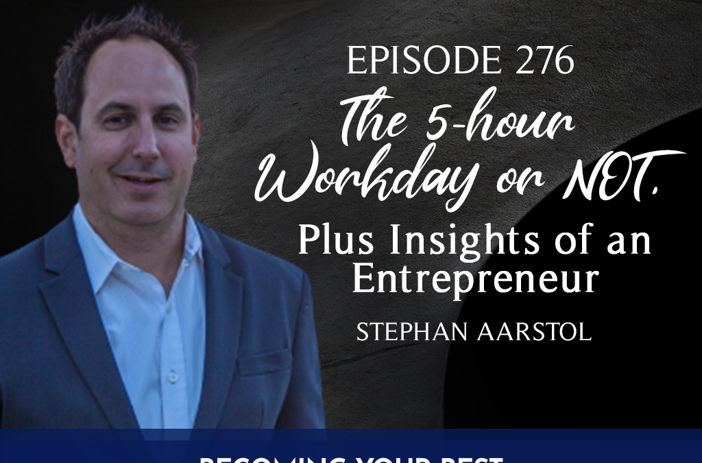EPISODE 276: The 5-hour Workday or NOT, Plus Insights of an Entrepreneur