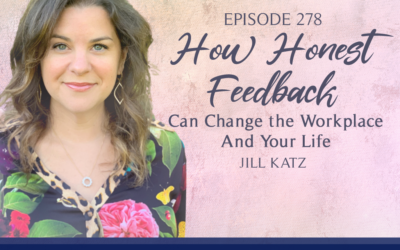 Episode 278: How Honest Feedback Can Change the Workplace and Your Life