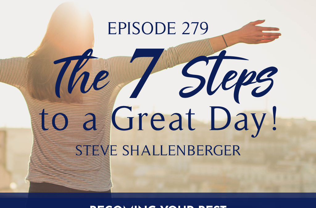 Episode 279: The 7 Steps to a Great Day