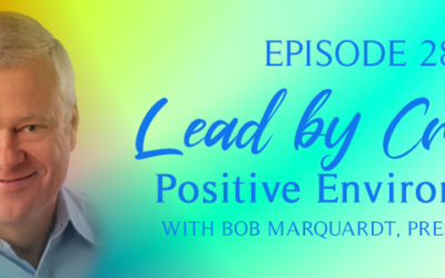 Episode 281: Lead by Creating Positive Environments with Bob Marquardt, President, MTC