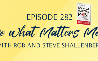Episode 282: Do What Matters Most
