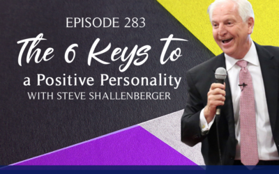 Episode 283: The 6 Keys to a Positive Personality