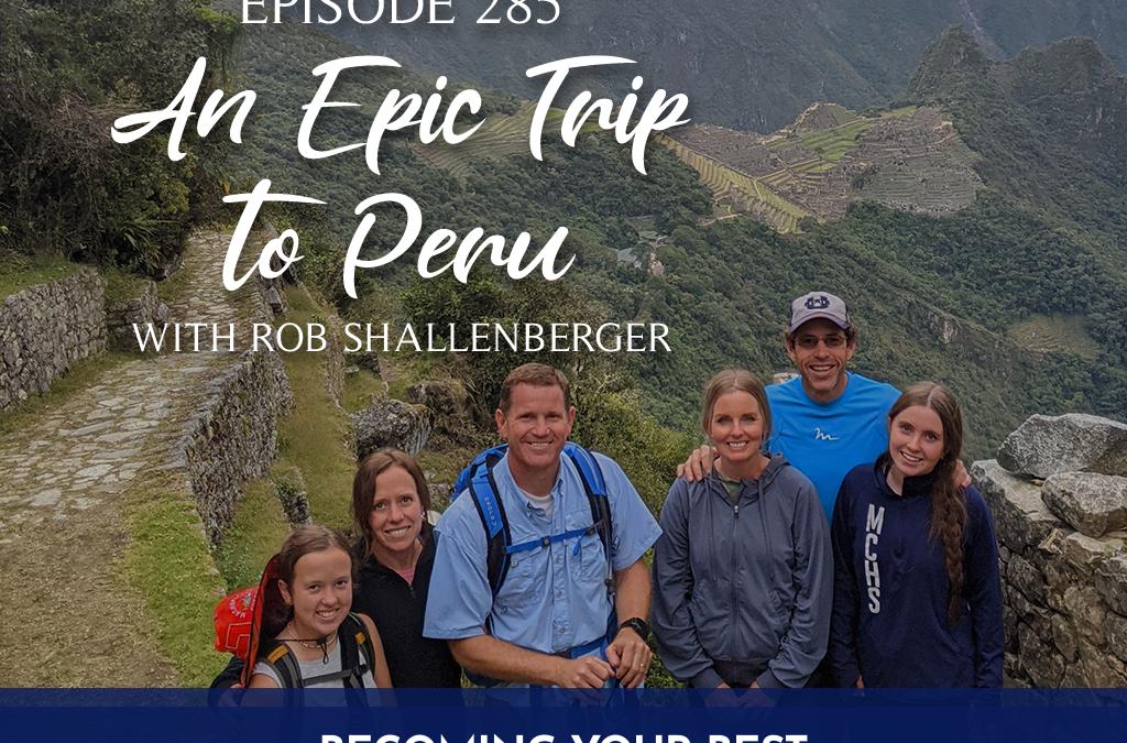 Episode 285: An Epic Trip to Peru
