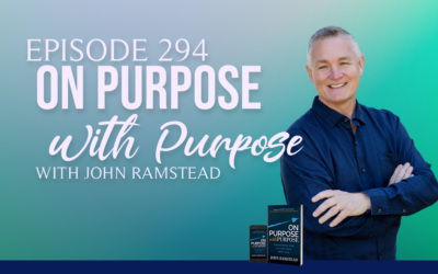 Episode 294: On Purpose with Purpose with John Ramstead