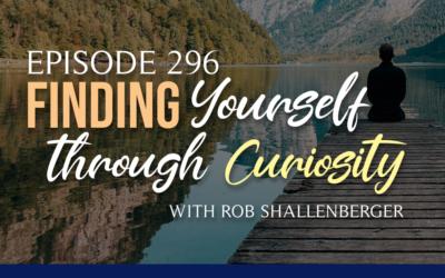 Episode 296: Finding Yourself Through Curiosity