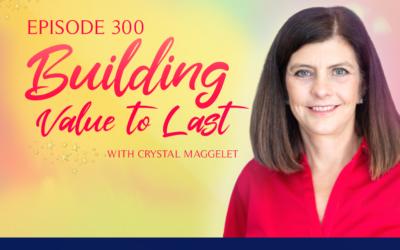 Episode 300: Building Value to Last